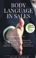 Body Language in Sales: Grasp Gestures Mimic & Nonverbal Communication, Sell More Faster, Use Rhetoric & Psychology of Persuasion, Negotiate Confidently with Appearance & Charisma - Simone Janson