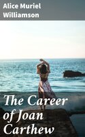 The Career of Joan Carthew - Alice Muriel Williamson
