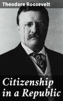 Citizenship in a Republic - Theodore Roosevelt