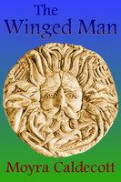 The Winged Man - Moyra Caldecott