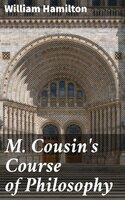M. Cousin's Course of Philosophy - William Hamilton