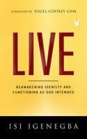 Live: Reawakening Identity and Functioning As God Intended - Isi Igenegba