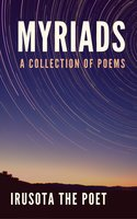 Myriads: A Collection of Poems - Irusota The Poet