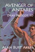 Avenger of Antares: Dray Prescot 10 - Alan Burt Akers