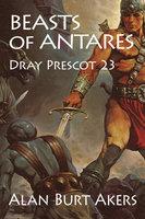 Beasts of Antares: Dray Prescot 23 - Alan Burt Akers