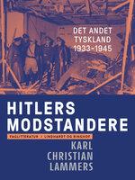 Hitlers modstandere. Det andet Tyskland 1933-1945 - Karl Christian Lammers