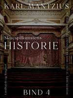 Skuespilkunstens historie. Bind 4 - Karl Mantzius