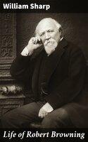 Life of Robert Browning - William Sharp