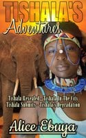 Tishala's Adventures - Alice Ebuya