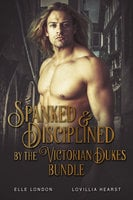 Spanked & Disciplined By The Victorian Dukes - Lovillia Hearst, Elle London