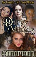 Dirty Minds: Six Friends - Six Dirty Minds - Anna Mann