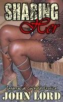 Sharing Her: Interracial Cuckold Erotica - John Lord