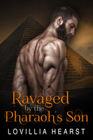 Ravaged By The Pharaoh's Son - Lovillia Hearst