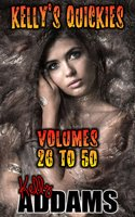 Kelly's Quickies - Volumes 26 to 50 - Kelly Addams