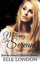Milking The Servant: Victorian Reluctant Historical Romance - Elle London