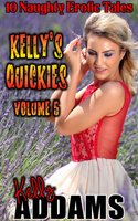 Kelly's Quickies - Volume 5 - Kelly Addams