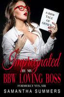 Impregnated By My BBW Loving Boss: Sci-Fi Office Curvy Erotic Romance - Samantha Summers