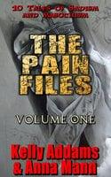 The Pain Files - Volume One - Kelly Addams, Anna Mann