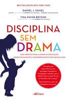 Disciplina sem drama - Daniel J. Siegel, Tina Payne Bryson
