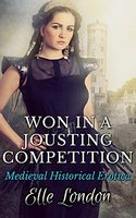 Won In A Jousting Competition: Medieval Historical Erotica - Elle London