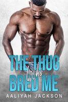 The Thug Who Bred Me: Urban Erotic Romance - Aaliyah Jackson