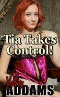 Tia Takes Control - Kelly Addams