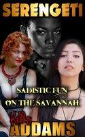 Serengeti: Sadistic Fun On The Savannah - Kelly Addams