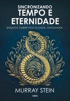 Sincronizando tempo e eternidade: Ensaios sobre psicologia junguiana