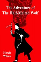 The Adventure of the Half-Melted Wolf - Marcia Wilson