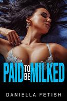 Paid To Be Milked: Erotic Lactation - Daniella Fetish