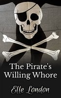 The Pirate's Willing Whore: Historical Erotic Romance - Elle London