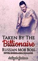 Taken By The Billionaire Russian Mob Boss: BWWM Interracial Romance - Aaliyah Jackson