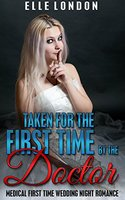 Taken For The First Time By The Doctor: Victorian Medical First Time Wedding Night Romance - Elle London