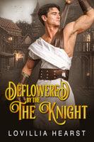 Deflowered By The Knight: Historical Medieval Virgin Erotica - Lovillia Hearst
