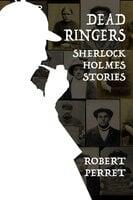 Dead Ringers - Sherlock Holmes Stories - Robert Perret