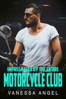 Impregnated By The Entire Motorcycle Club: Reverse Harem MC Erotic Romance - Vanessa Angel