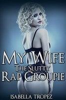 My Wife The Slutty Rap Groupie: A CFNM Story - Isabella Tropez