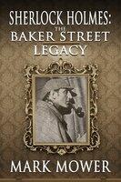 Sherlock Holmes: The Baker Street Legacy - Mark Mower