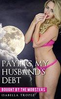 Paying My Husband's Debt - Isabella Tropez