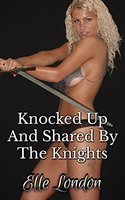 Knocked Up And Shared By The Knights - Elle London