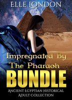 Impregnated By The Pharaoh Bundle: Ancient Egyptian Historical Adult Collection - Elle London
