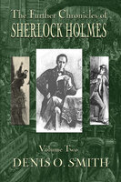 The Further Chronicles of Sherlock Holmes - Volume 2 - Denis O. Smith