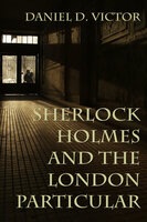 Sherlock Holmes and The London Particular - Daniel D. Victor