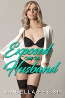 Exposed With My Husband: Erotic Voyeur Story - Daniella Fetish