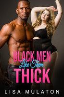 Black Men Like Them THICK: BBC BBW Erotica - Lisa Mulaton