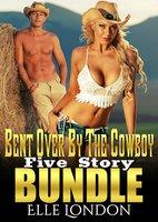 Bent Over By The Cowboy: Five Story Bundle - Elle London