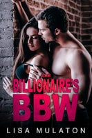 The Billionaire's BBW: Office Erotic Romance - Lisa Mulaton