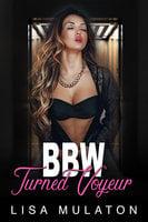 BBW Turned Voyeur: Curvy Big Beautiful Woman Romance - Lisa Mulaton