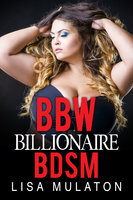 BBW Billionaire BDSM: Big Beautiful Woman Erotica - Lisa Mulaton