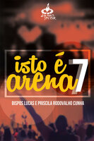 Isto é arena 7 - Lucas Cunha, Priscila Rodovalho Cunha